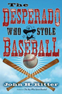 The Desperado Who Stole Baseball bookcover